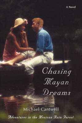 Chasing Mayan Dreams: Adventures in the Mexican Rain Forest