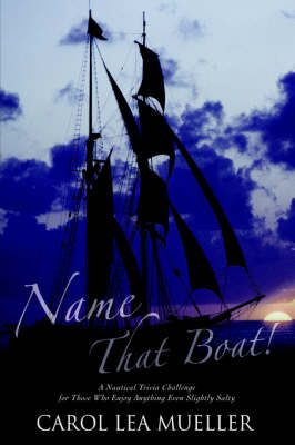 Name That Boat!: A Nautical Trivia Challenge for Those Who Enjoy Anything Even Slightly Salty