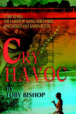 Cry Havoc: A Trip to Hell for a Group of Ageing Mercenaries Who Should Have Known Better