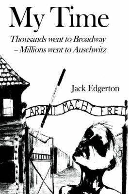 My Time: Thousands Went to Broadway--Millions Went to Auschwitz