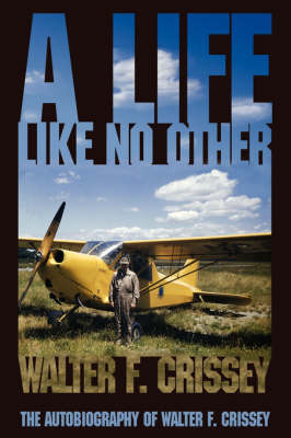 A Life Like No Other: The Autobiography of Walter F. Crissey