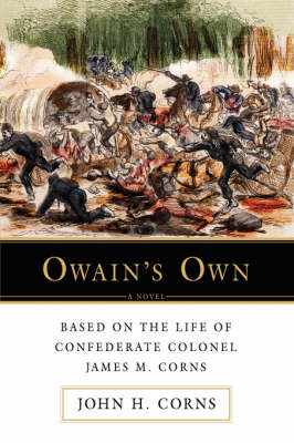 Owain's Own: Based on the Life of Confederate Colonel James M. Corns