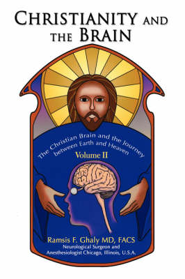Christianity and the Brain: Volume II: The Christian Brain and the Journey Between Earth and Heaven