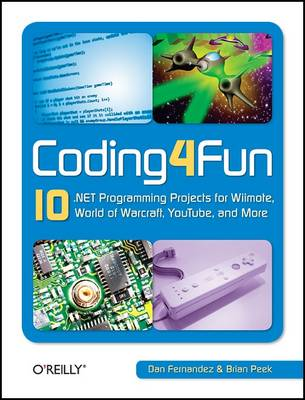 Coding4Fun: 10 .NET Programming Projects for Wiimote, YouTube, World of Warcraft, and More