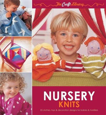 Nursery Knits: 25 Clothes, Toys & Decoration Designs for Babies & Toddlers