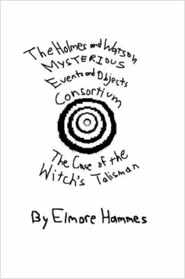 THE Holmes and Watson Mysterious Events and Objects Consortium: The Case of the Witch's Talisman