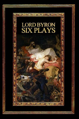 Lord Byron: Six Plays