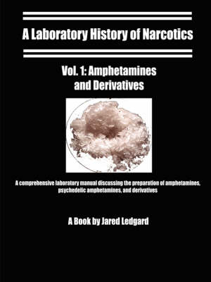 A Laboratory History of Narcotics: Amphetamines and Derivatives: Vol. 1