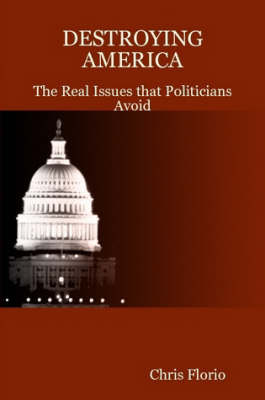 DESTROYING AMERICA - The Real Issues That Politicians Avoid
