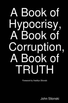 A Book of Hypocrisy, A Book of Corruption, A Book of TRUTH