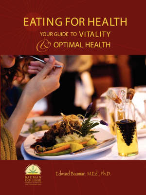 Eating For Health : Your Guide to Vitality & Optimal Health