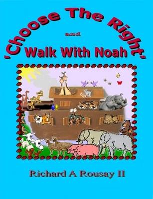 Choose The Right & Walk With Noah