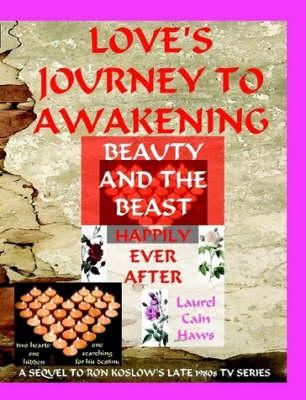 Love's Journey to Awakening--Beauty and the Beast--Happily Ever After