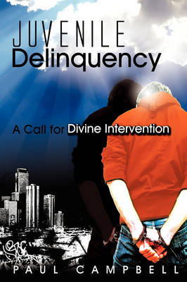 Juvenile Delinquency: A Call for Divine Intervention