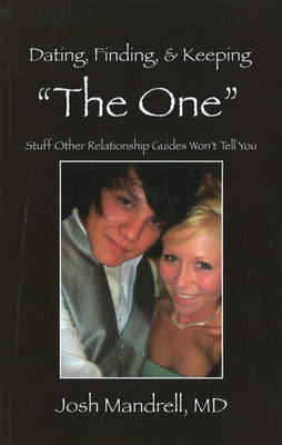 """Dating, Finding and Keeping """"The One"""": Stuff Other Relationship Guides Won't Tell You"""