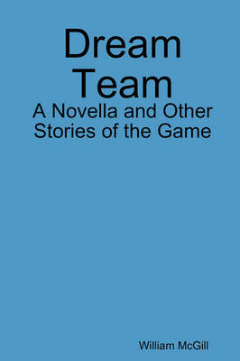 Dream Team: A Novella and Other Stories of the Game