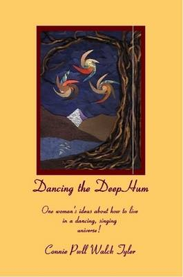 Dancing the Deep Hum, One Woman's Ideas About How to Live in a Dancing, Singing Universe