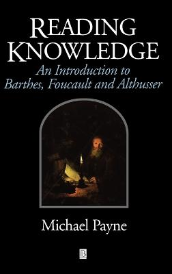 Reading Knowledge: An Introduction to Foucault, Barthes and Althusser