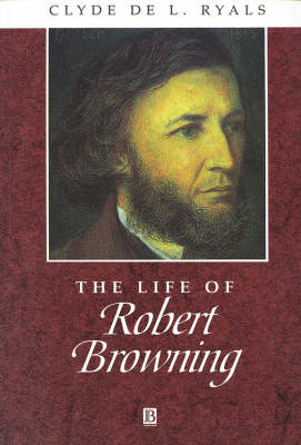 The Life of Robert Browning: A Critical Biography