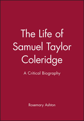 The Life of Samuel Taylor Coleridge: A Critical Biography