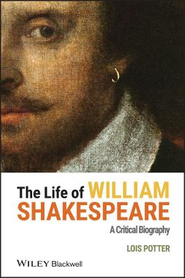 The Life of William Shakespeare: A Critical Biography