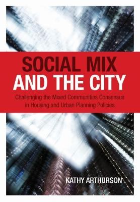 Social Mix and the City: Challenging the Mixed Communities Consensus in Housing and Urban Planning Policies