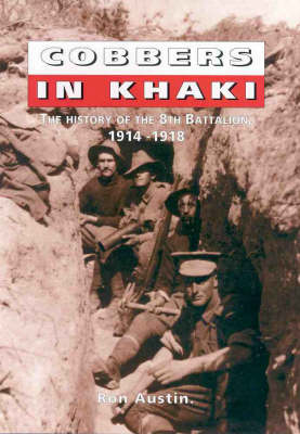 Cobbers in Khaki: The History of the 8th Battalion, 1914-1919