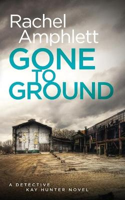 Gone to Ground: A Detective Kay Hunter Crime Thriller