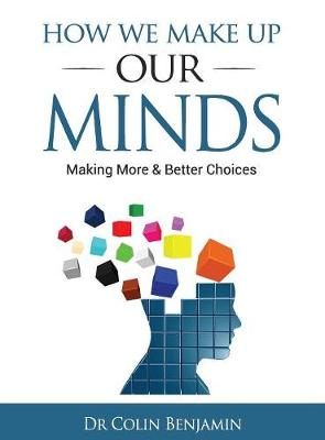 How We Make Up Our Minds: Making More & Better Choices