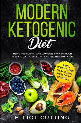 Modern Ketogenic Diet: Using the High-Fat And Low-Carb Hack Through