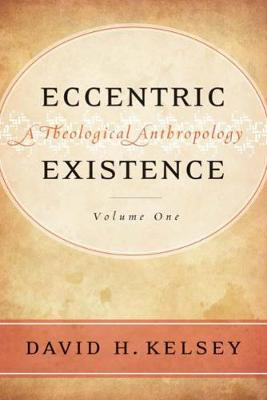 Eccentric Existence, Two Volume Set: A Theological Anthropology