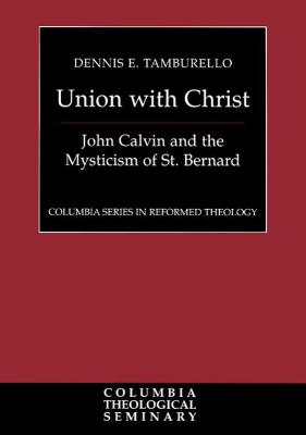 Union with Christ: John Calvin and the Mysticism of St. Bernard
