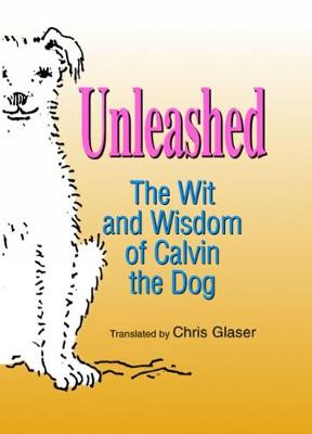 Unleashed: The Wit and Wisdom of Calvin the Dog