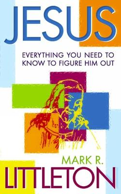 Jesus: Everthing You Need to Know to Figure Him Out