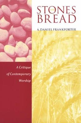 Stones for Bread: A Critique of Contemporary Worship