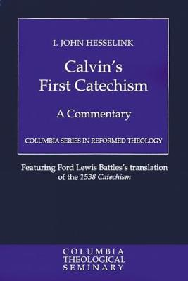 Calvin's First Catechism: A Commentary