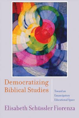 Democratizing Biblical Studies: Toward an Emancipatory Educational Space
