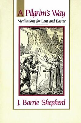A Pilgrim's Way: Meditations for Lent and Easter