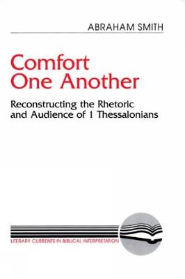 Comfort One Another: Resconstructing the Rhetoric and Audience of 1 Thessalonians