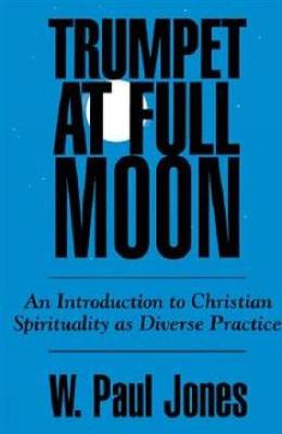 Trumpet at Full Moon: An Introduction to Christian Spirituality as Diverse Practice
