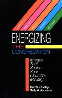 Energizing the Congregation: Images That Shape Your Church's Ministry
