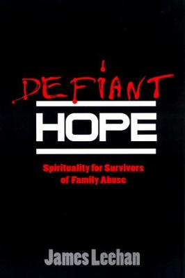 Defiant Hope: Spirituality for Survivors of Family Abuse