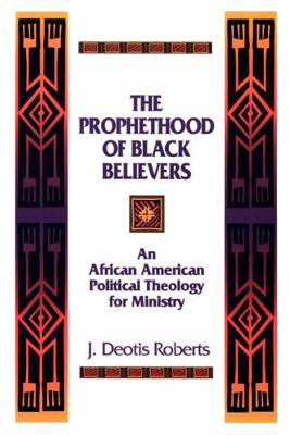 The Prophethood of Black Believers: An African American Political Theology for Ministry