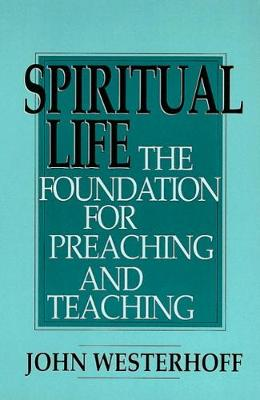 Spiritual Life: The Foundation for Preaching and Teaching