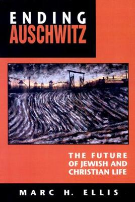 Ending Auschwitz: The Future of Jewish and Christian Life