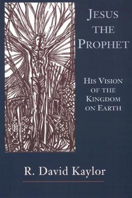Jesus the Prophet: His Vision of the Kingdom on Earth