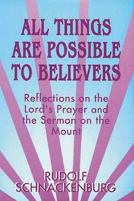 All Things Are Possible to Believers: Reflections on the Lord's Prayer and the Sermon on Mount