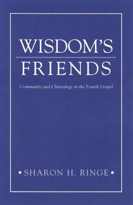 Wisdom's Friends: Community and Christology in the Fourth Gospel