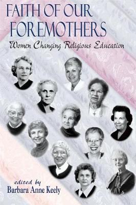 Faith of Our Foremothers: Women Changing Religious Education