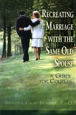 Recreating Marriage with the Same Old Spouse: A Guide for Couples